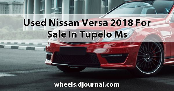 Used Nissan Versa 2018 for sale in Tupelo, MS