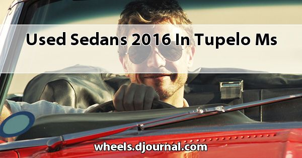Used Sedans 2016 in Tupelo, MS