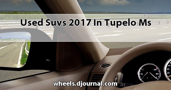 Used SUVs 2017 in Tupelo, MS