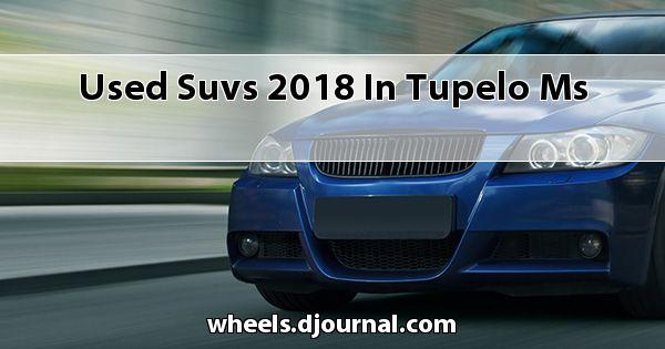 Used SUVs 2018 in Tupelo, MS