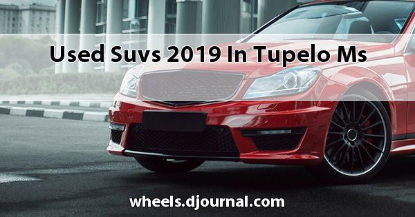 Used SUVs 2019 in Tupelo, MS