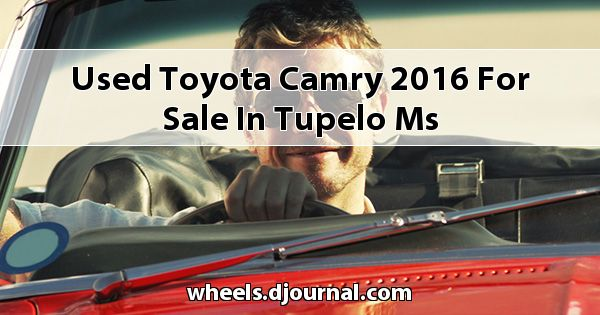 Used Toyota Camry 2016 for sale in Tupelo, MS