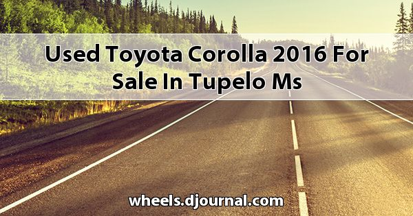 Used Toyota Corolla 2016 for sale in Tupelo, MS