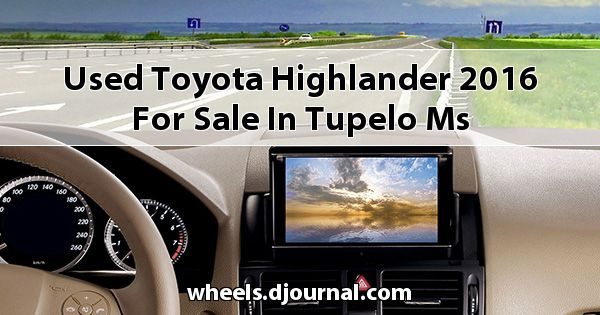 Used Toyota Highlander 2016 for sale in Tupelo, MS