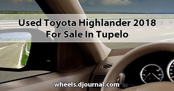 Used Toyota Highlander 2018 for sale in Tupelo