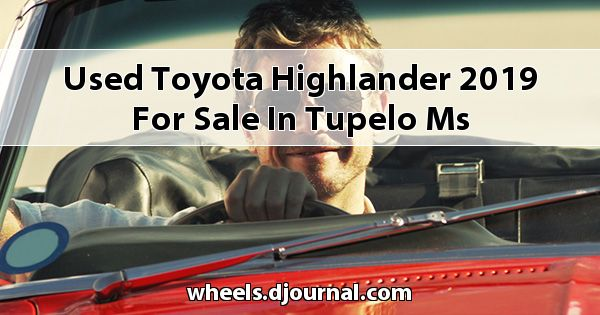 Used Toyota Highlander 2019 for sale in Tupelo, MS