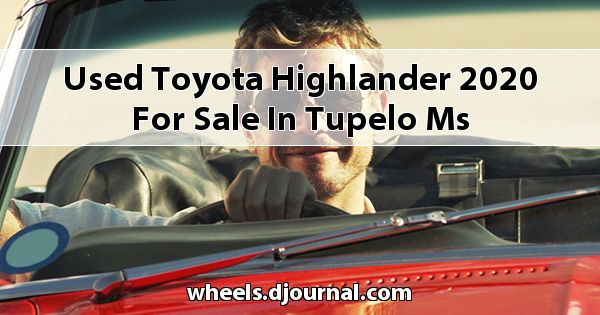 Used Toyota Highlander 2020 for sale in Tupelo, MS