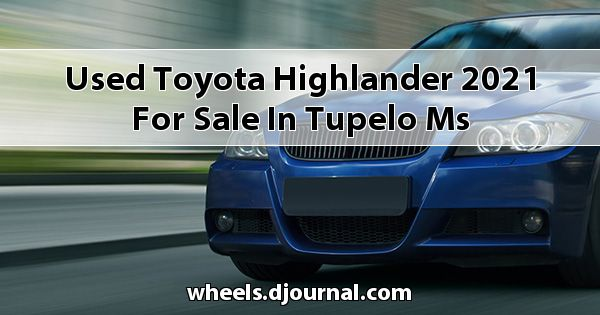 Used Toyota Highlander 2021 for sale in Tupelo, MS