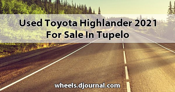 Used Toyota Highlander 2021 for sale in Tupelo