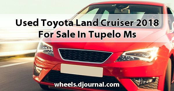 Used Toyota Land Cruiser 2018 for sale in Tupelo, MS