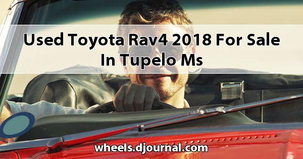 Used Toyota RAV4 2018 for sale in Tupelo, MS