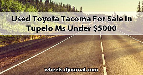 Used Toyota Tacoma for sale in Tupelo, MS under $5000