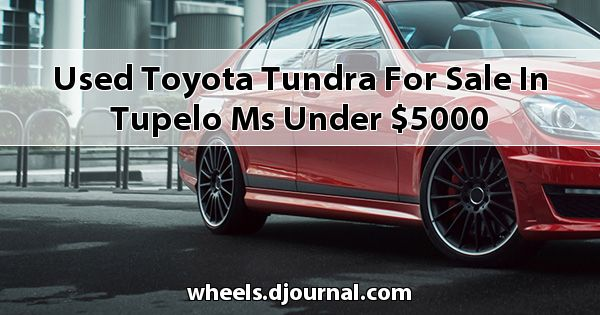Used Toyota Tundra for sale in Tupelo, MS under $5000