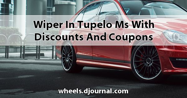 Wiper in Tupelo, MS with Discounts and Coupons